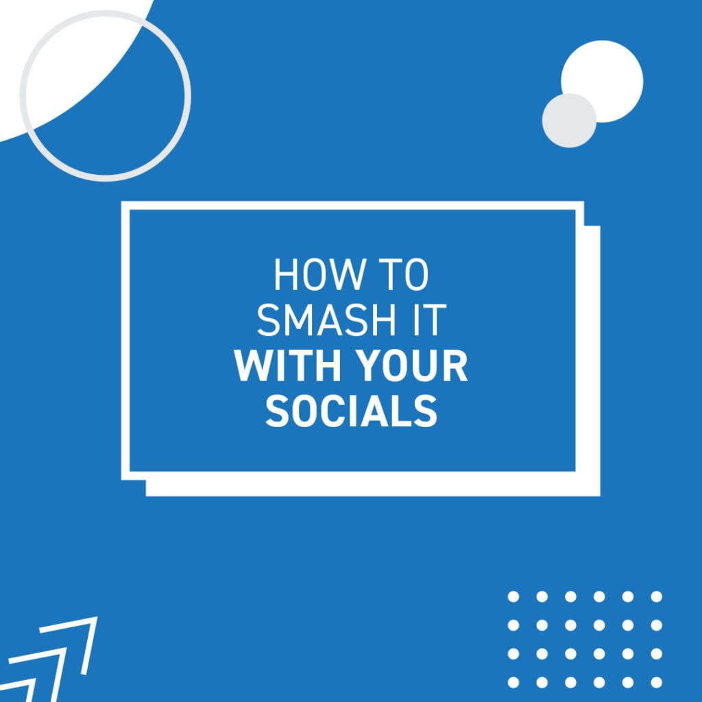 How to smash it with your socials