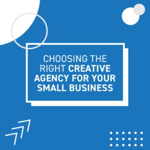 Choosing the right creative agency for your business