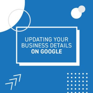 Updating your business details on Google