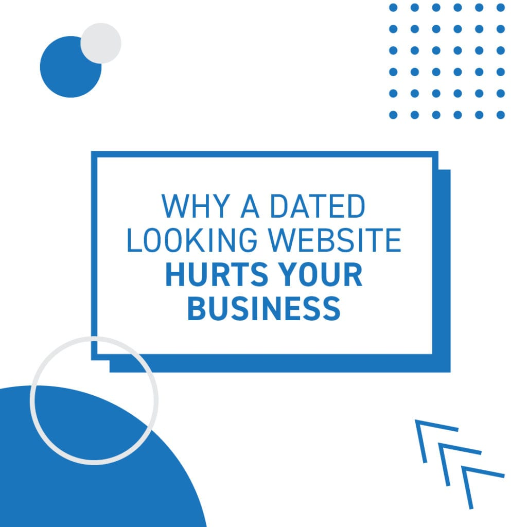 Why a dated looking website hurts your business